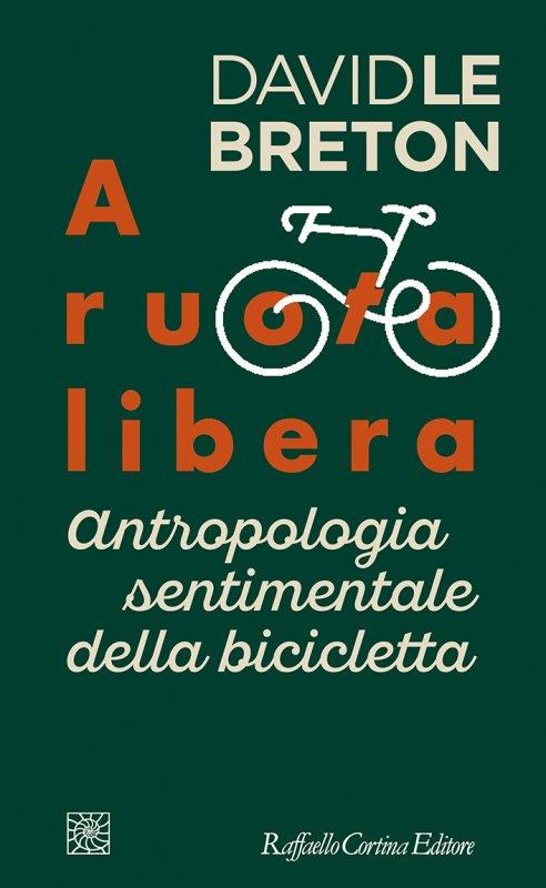 Copertina libro A ruota libera antropologia della bicicletta di David Le Breton